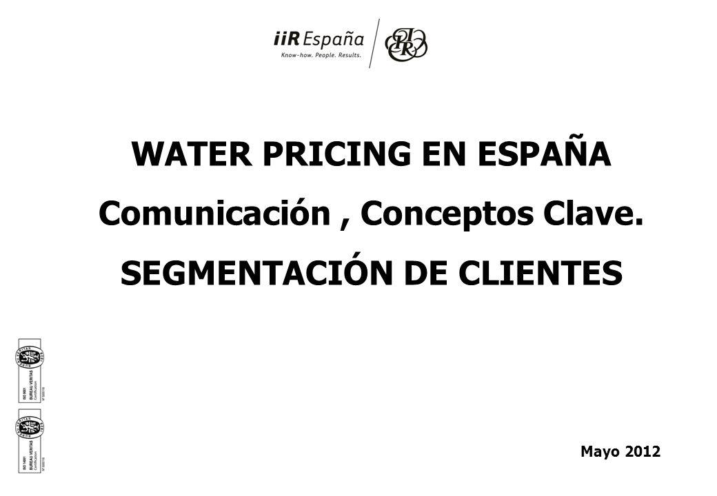 WATER PRICING EN ESPAÑA Comunicación, Conceptos Clave. SEGMENTACIÓN DE CLIENTES Mayo 2012