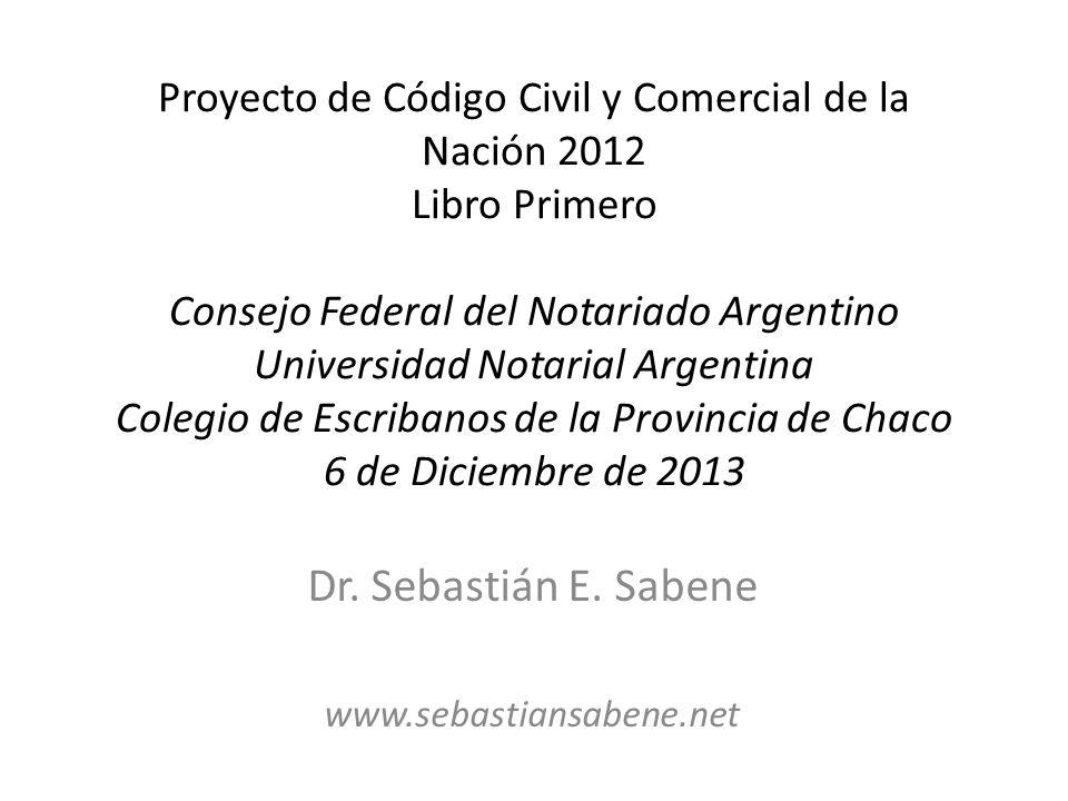 Proyecto de Código Civil y Comercial de la Nación 2012 Libro Primero Consejo Federal del Notariado Argentino Universidad Notarial Argentina Colegio de
