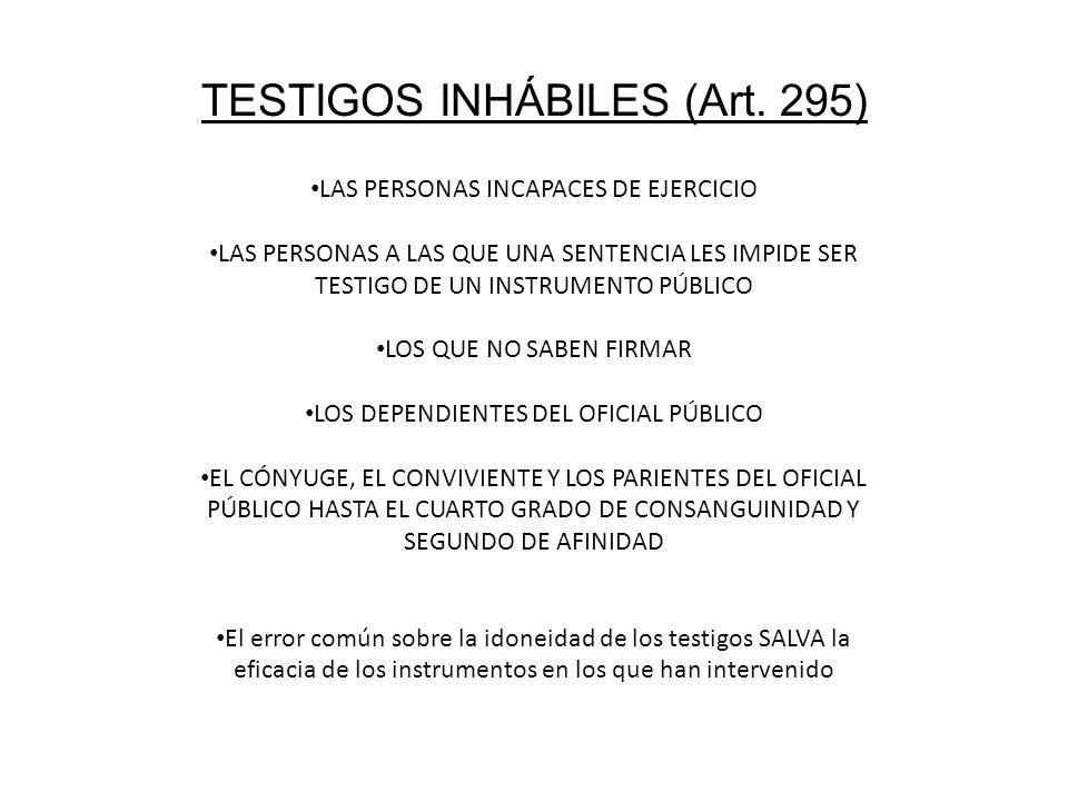 TESTIGOS INHÁBILES (Art. 295) LAS PERSONAS INCAPACES DE EJERCICIO LAS PERSONAS A LAS QUE UNA SENTENCIA LES IMPIDE SER TESTIGO DE UN INSTRUMENTO PÚBLIC