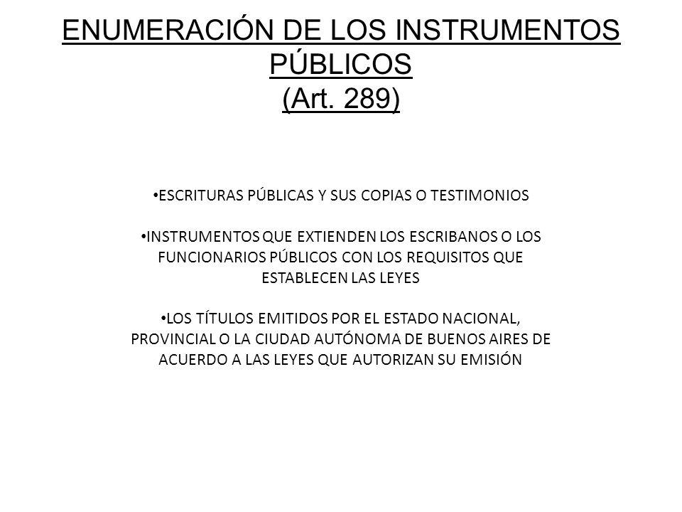 ENUMERACIÓN DE LOS INSTRUMENTOS PÚBLICOS (Art. 289) ESCRITURAS PÚBLICAS Y SUS COPIAS O TESTIMONIOS INSTRUMENTOS QUE EXTIENDEN LOS ESCRIBANOS O LOS FUN