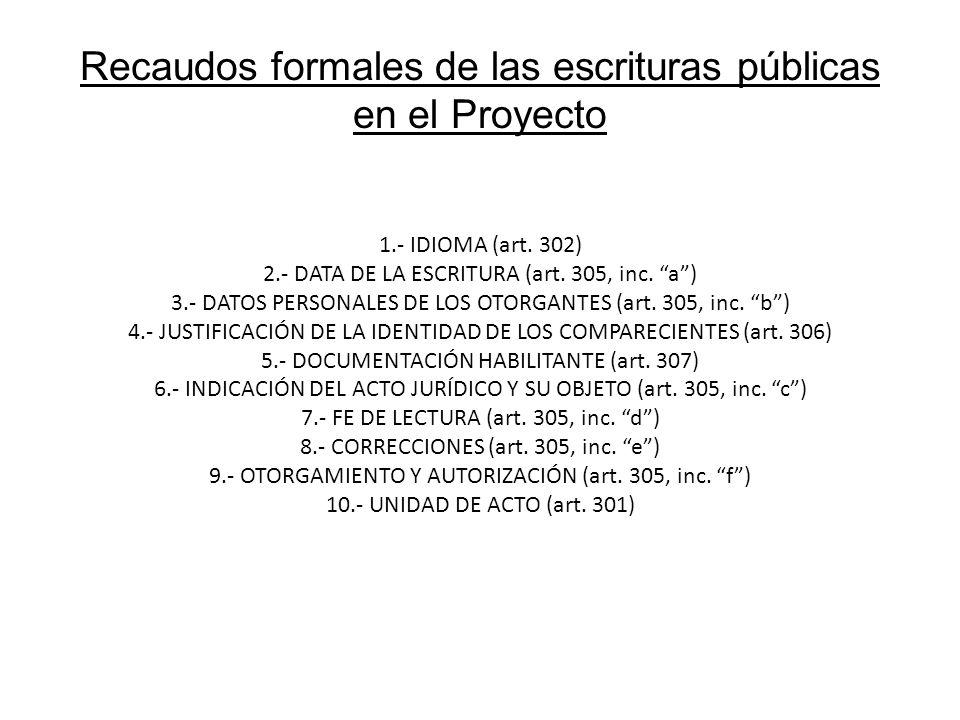 Recaudos formales de las escrituras públicas en el Proyecto 1.- IDIOMA (art. 302) 2.- DATA DE LA ESCRITURA (art. 305, inc. a) 3.- DATOS PERSONALES DE