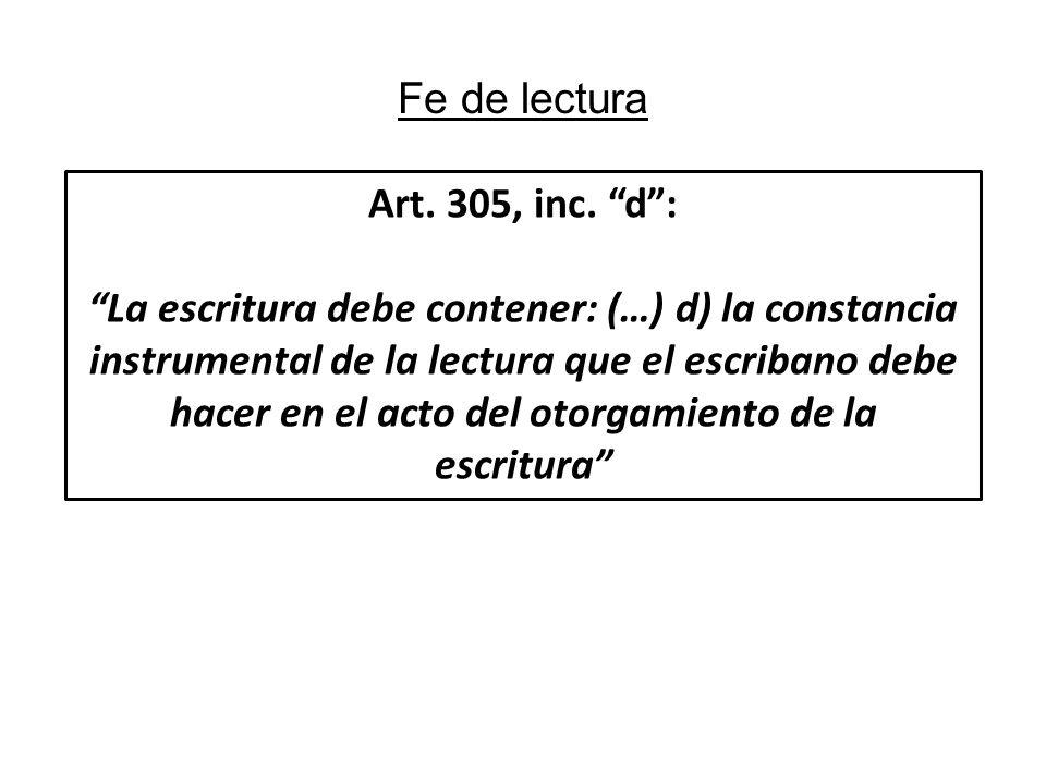 Fe de lectura Art. 305, inc. d: La escritura debe contener: (…) d) la constancia instrumental de la lectura que el escribano debe hacer en el acto del