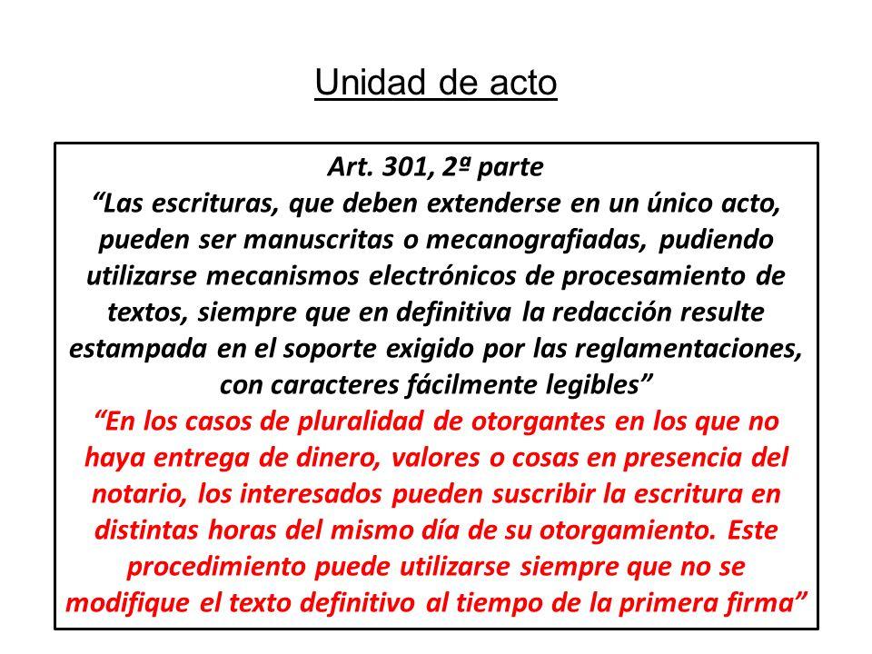 Unidad de acto Art. 301, 2ª parte Las escrituras, que deben extenderse en un único acto, pueden ser manuscritas o mecanografiadas, pudiendo utilizarse