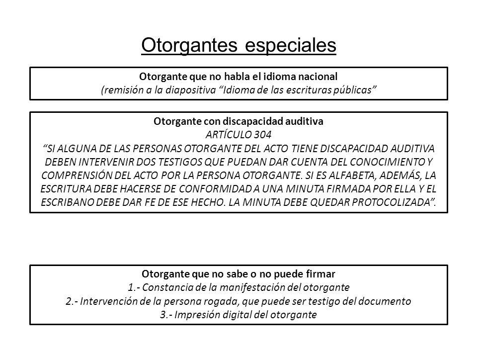 Otorgantes especiales Otorgante que no habla el idioma nacional (remisión a la diapositiva Idioma de las escrituras públicas Otorgante con discapacida