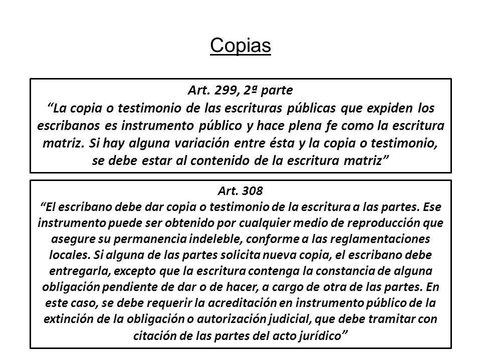 Copias Art. 299, 2ª parte La copia o testimonio de las escrituras públicas que expiden los escribanos es instrumento público y hace plena fe como la e