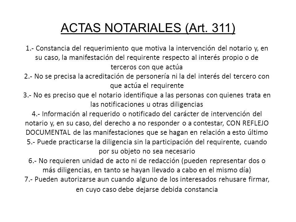 ACTAS NOTARIALES (Art. 311) 1.- Constancia del requerimiento que motiva la intervención del notario y, en su caso, la manifestación del requirente res