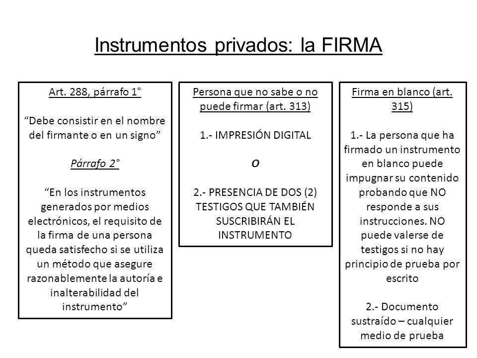 Instrumentos privados: la FIRMA Art. 288, párrafo 1° Debe consistir en el nombre del firmante o en un signo Párrafo 2° En los instrumentos generados p