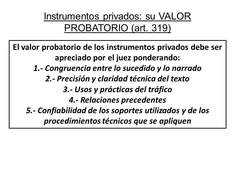 Instrumentos privados: su VALOR PROBATORIO (art. 319) El valor probatorio de los instrumentos privados debe ser apreciado por el juez ponderando: 1.-