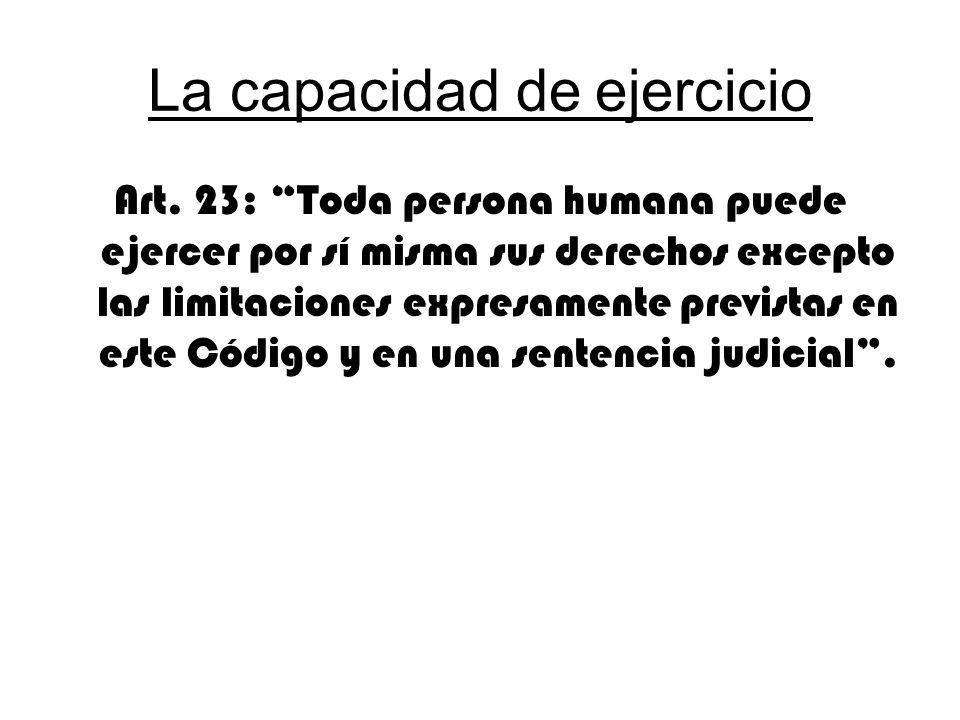 La capacidad de ejercicio Art. 23: Toda persona humana puede ejercer por sí misma sus derechos excepto las limitaciones expresamente previstas en este