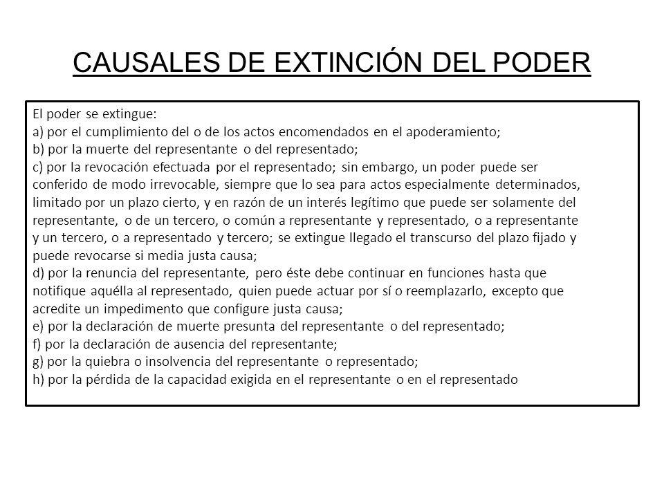 CAUSALES DE EXTINCIÓN DEL PODER El poder se extingue: a) por el cumplimiento del o de los actos encomendados en el apoderamiento; b) por la muerte del