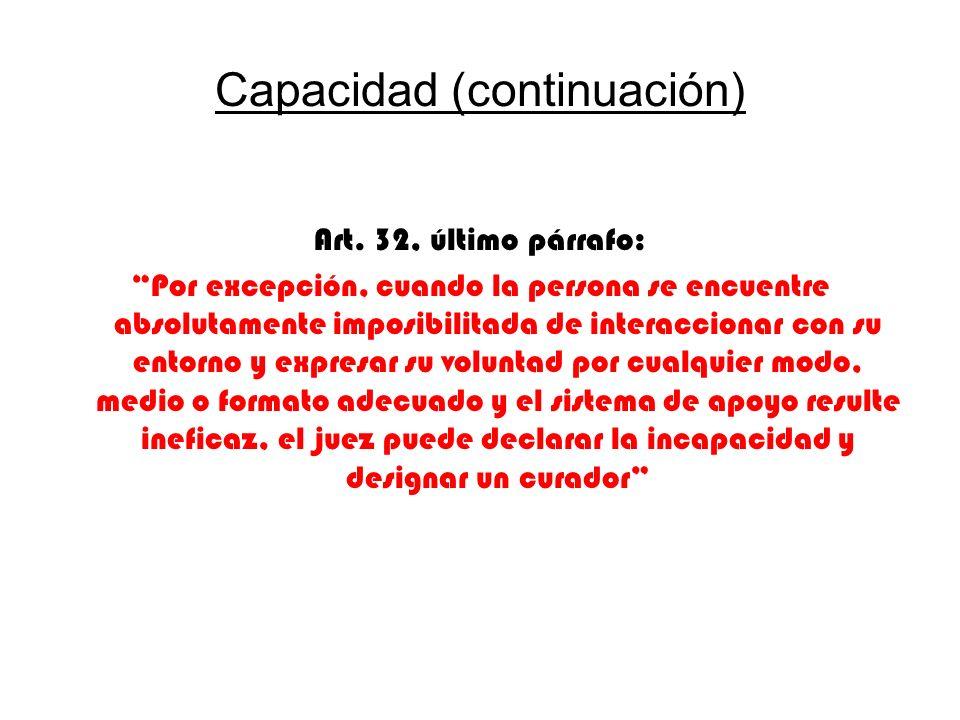 Capacidad (continuación) Art. 32, último párrafo: Por excepción, cuando la persona se encuentre absolutamente imposibilitada de interaccionar con su e