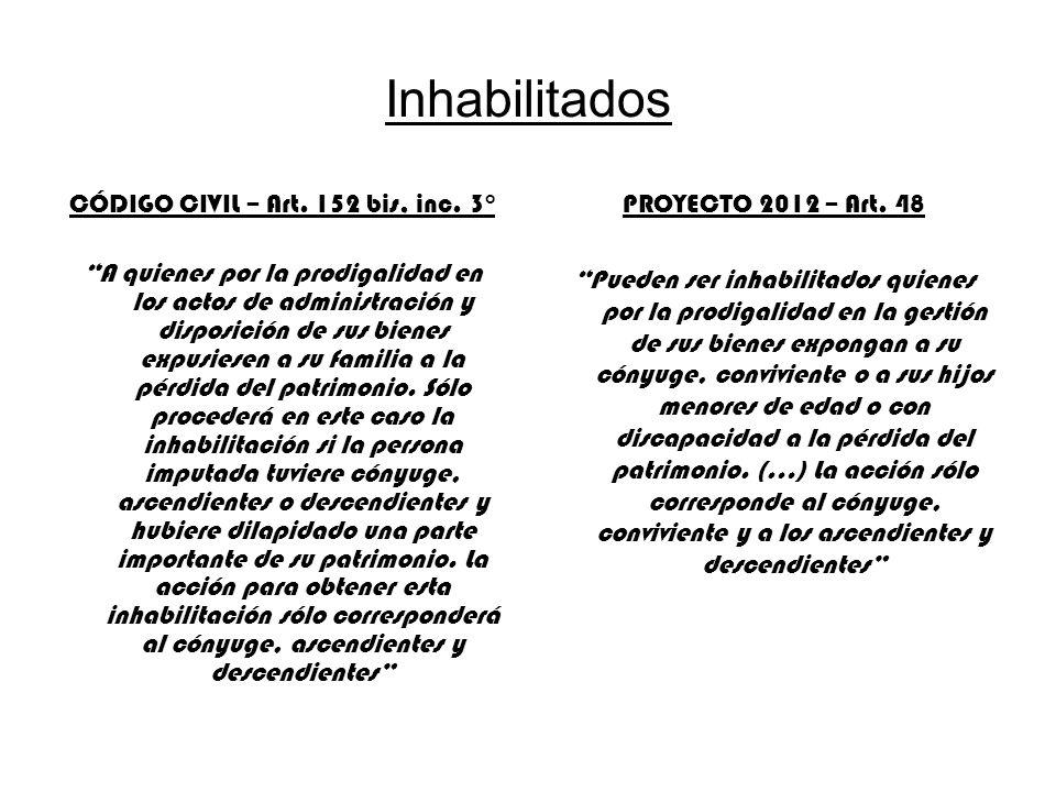 Inhabilitados CÓDIGO CIVIL – Art. 152 bis, inc. 3° A quienes por la prodigalidad en los actos de administración y disposición de sus bienes expusiesen