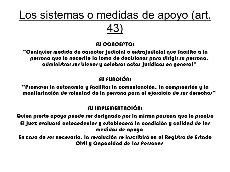 Los sistemas o medidas de apoyo (art. 43) SU CONCEPTO: Cualquier medida de carácter judicial o extrajudicial que facilite a la persona que lo necesite