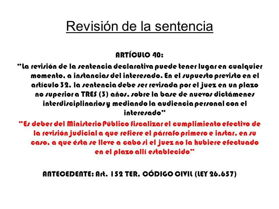 Revisión de la sentencia ARTÍCULO 40: La revisión de la sentencia declarativa puede tener lugar en cualquier momento, a instancias del interesado. En