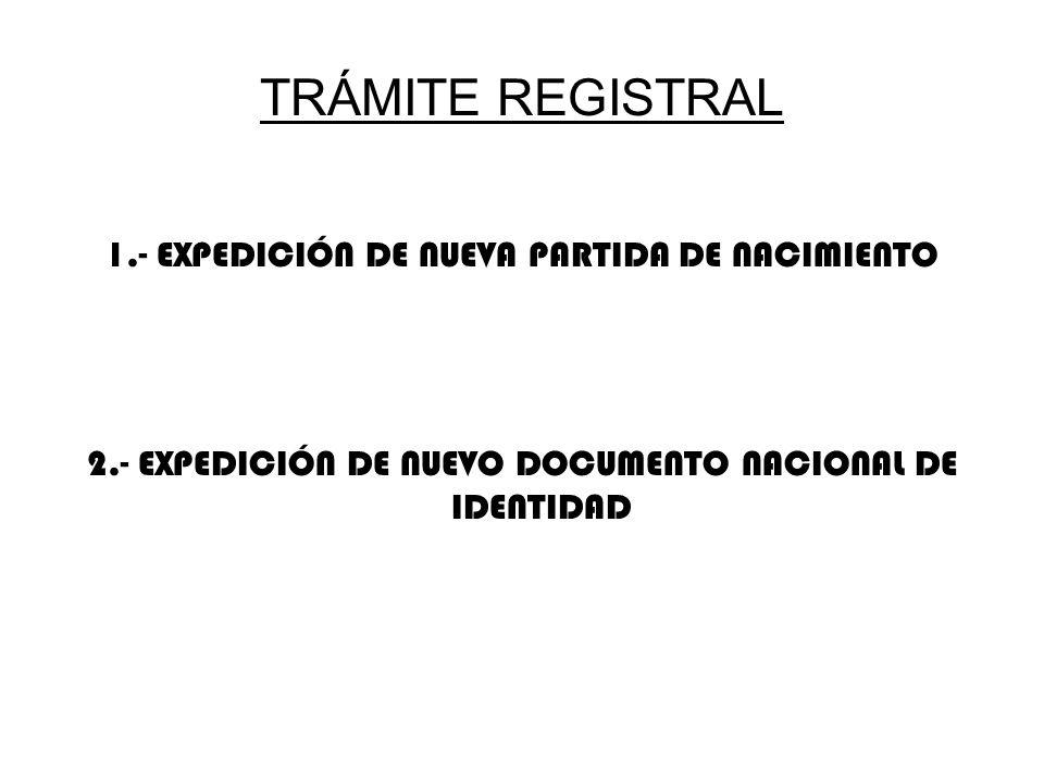 TRÁMITE REGISTRAL 1.- EXPEDICIÓN DE NUEVA PARTIDA DE NACIMIENTO 2.- EXPEDICIÓN DE NUEVO DOCUMENTO NACIONAL DE IDENTIDAD