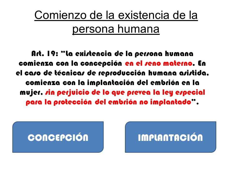 Comienzo de la existencia de la persona humana Art. 19: La existencia de la persona humana comienza con la concepción en el seno materno. En el caso d