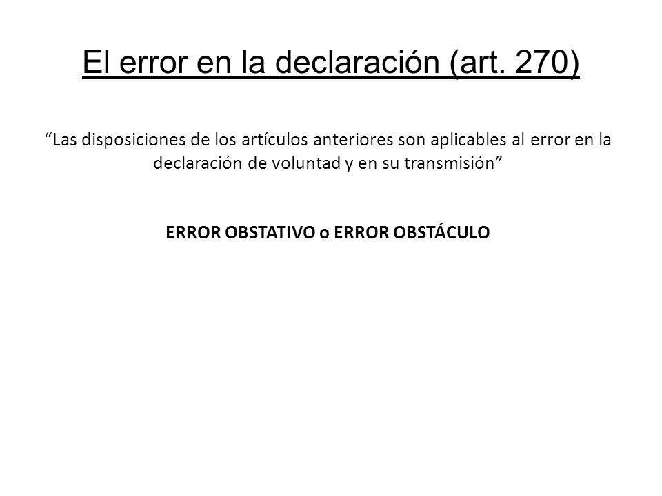 El error en la declaración (art. 270) Las disposiciones de los artículos anteriores son aplicables al error en la declaración de voluntad y en su tran