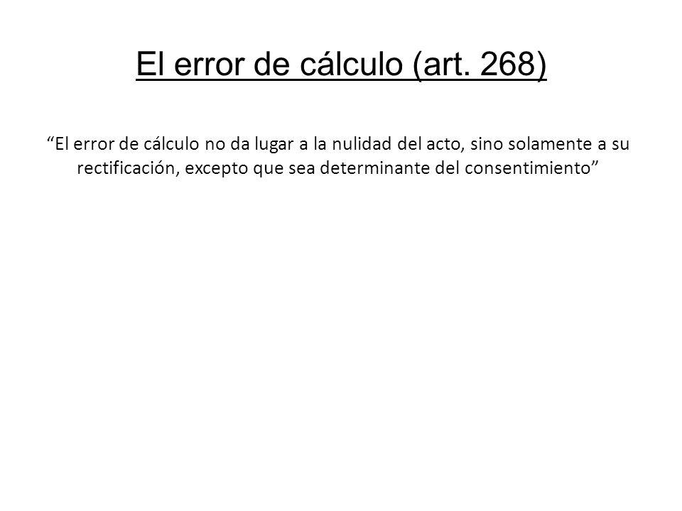El error de cálculo (art. 268) El error de cálculo no da lugar a la nulidad del acto, sino solamente a su rectificación, excepto que sea determinante