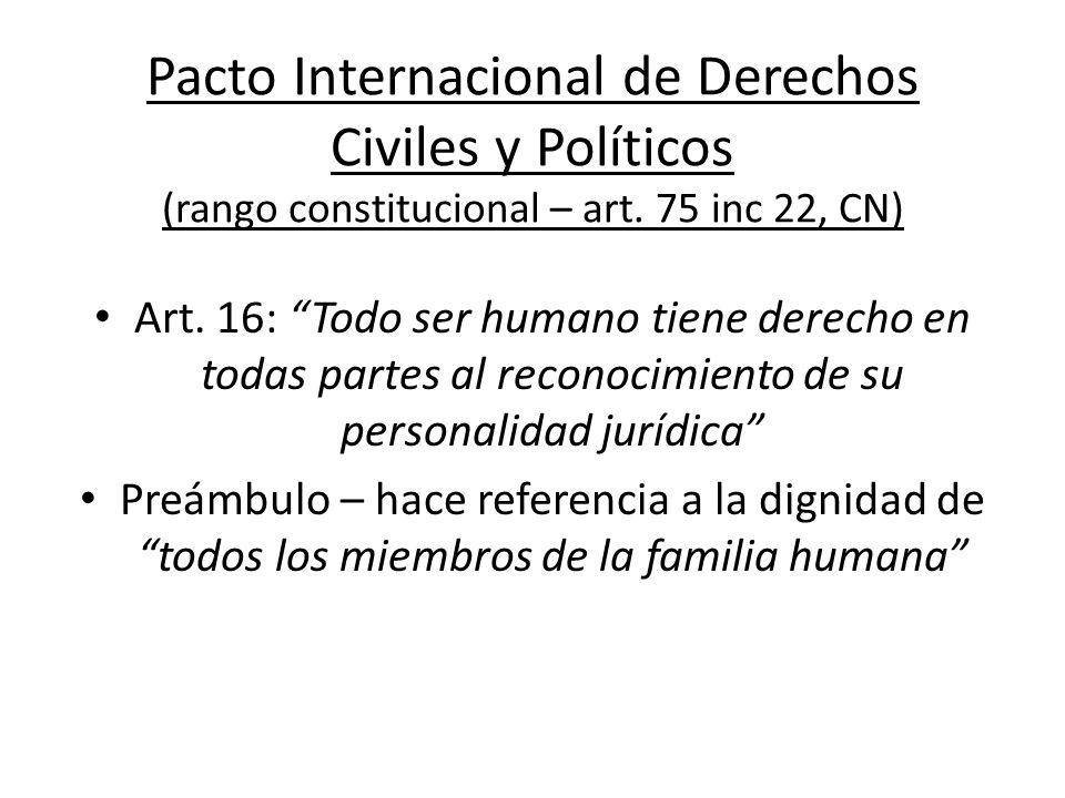 Pacto Internacional de Derechos Civiles y Políticos (rango constitucional – art. 75 inc 22, CN) Art. 16: Todo ser humano tiene derecho en todas partes