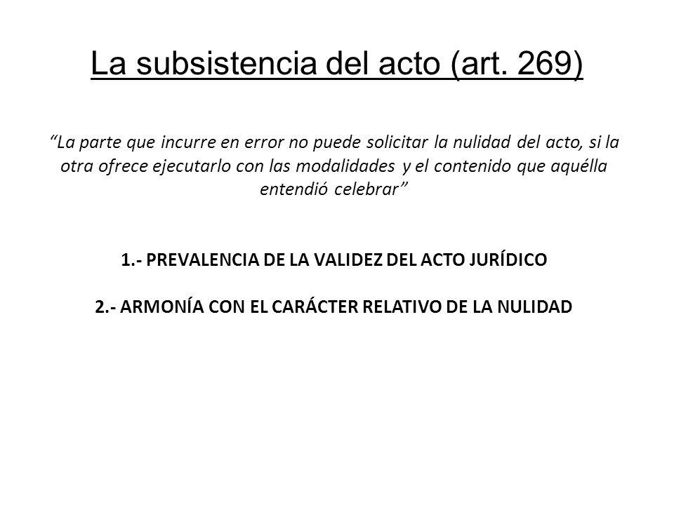 La subsistencia del acto (art. 269) La parte que incurre en error no puede solicitar la nulidad del acto, si la otra ofrece ejecutarlo con las modalid