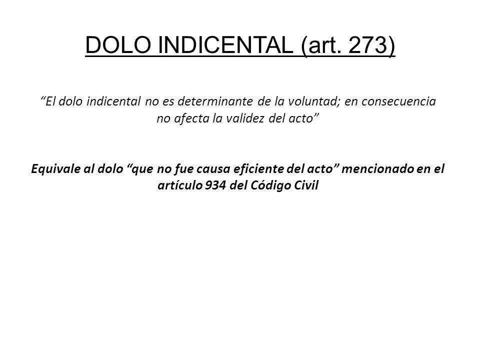 DOLO INDICENTAL (art. 273) El dolo indicental no es determinante de la voluntad; en consecuencia no afecta la validez del acto Equivale al dolo que no