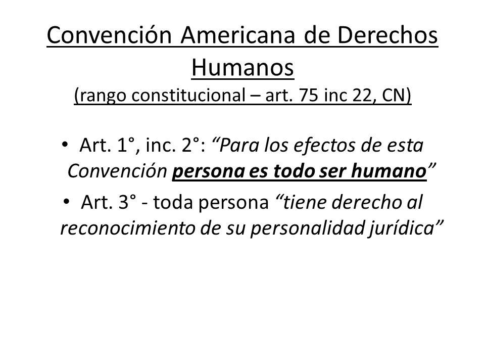Convención Americana de Derechos Humanos (rango constitucional – art. 75 inc 22, CN) Art. 1°, inc. 2°: Para los efectos de esta Convención persona es