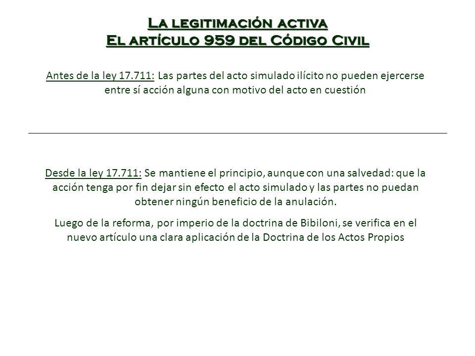 La legitimación activa El artículo 959 del Código Civil Antes de la ley 17.711: Las partes del acto simulado ilícito no pueden ejercerse entre sí acci