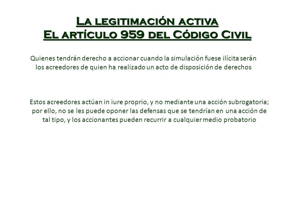 La legitimación activa El artículo 959 del Código Civil Quienes tendrán derecho a accionar cuando la simulación fuese ilícita serán los acreedores de
