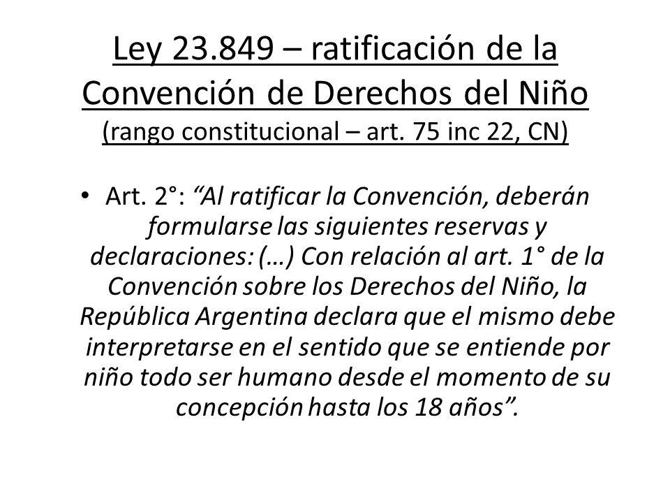 Ley 23.849 – ratificación de la Convención de Derechos del Niño (rango constitucional – art. 75 inc 22, CN) Art. 2°: Al ratificar la Convención, deber
