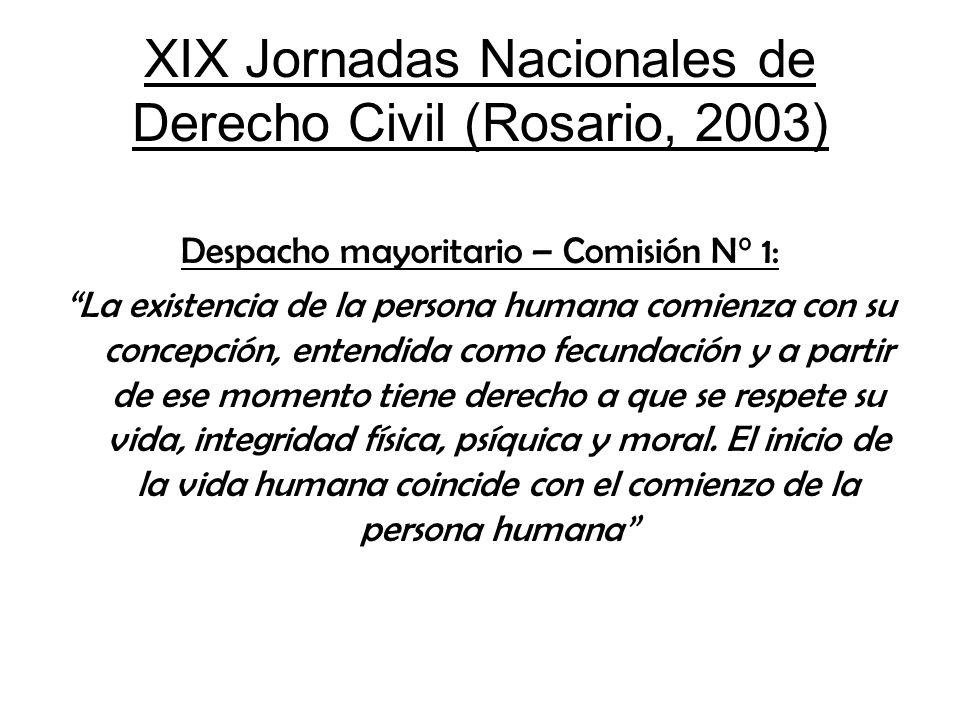 XIX Jornadas Nacionales de Derecho Civil (Rosario, 2003) Despacho mayoritario – Comisión N° 1: La existencia de la persona humana comienza con su conc