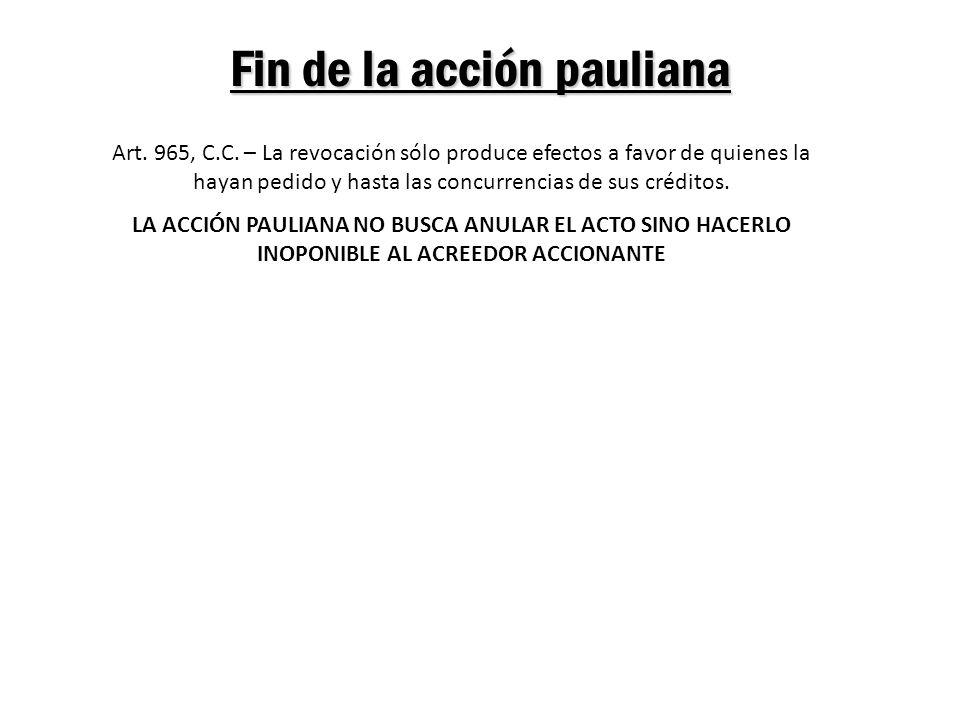 Fin de la acción pauliana Art. 965, C.C. – La revocación sólo produce efectos a favor de quienes la hayan pedido y hasta las concurrencias de sus créd