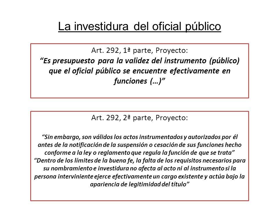 La investidura del oficial público Art. 292, 1ª parte, Proyecto: Es presupuesto para la validez del instrumento (público) que el oficial público se en