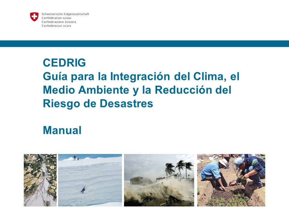 CEDRIG Guía para la Integración del Clima, el Medio Ambiente y la Reducción del Riesgo de Desastres Manual