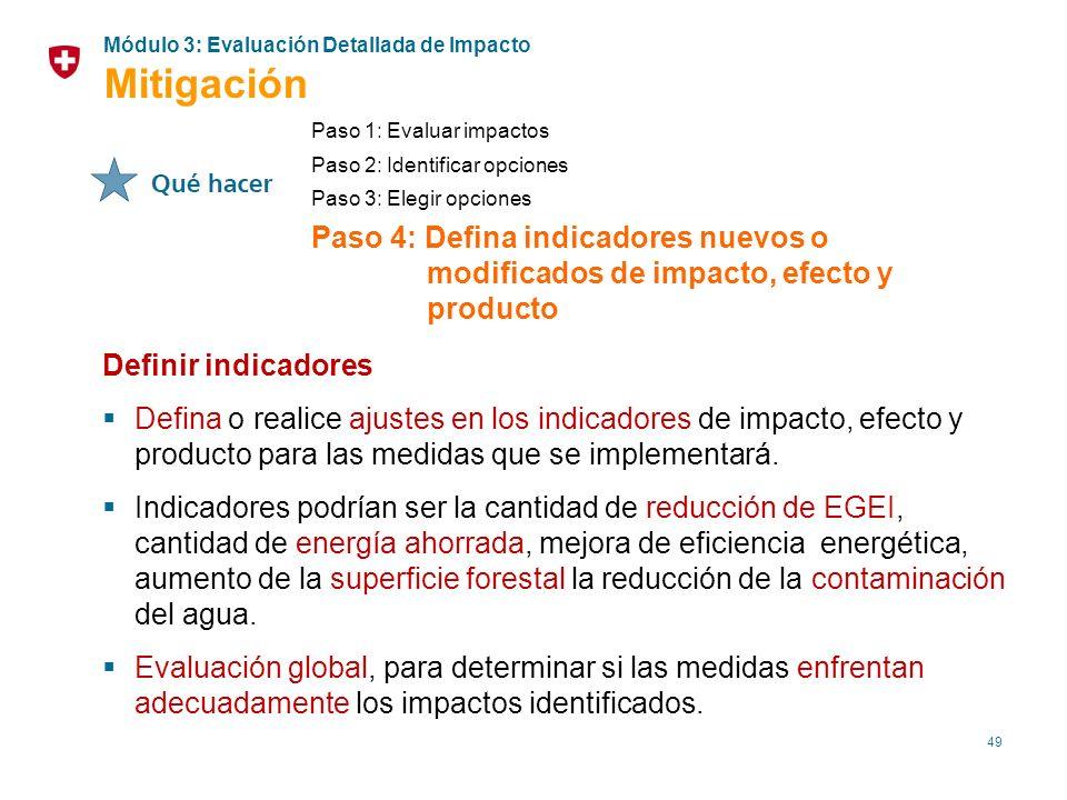 49 Paso 1: Evaluar impactos Paso 2: Identificar opciones Paso 3: Elegir opciones Paso 4: Defina indicadores nuevos o modificados de impacto, efecto y