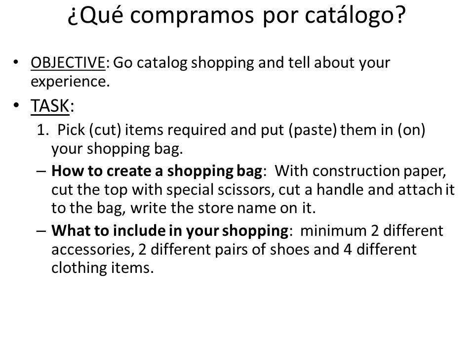 ¿Qué compramos por catálogo.OBJECTIVE: Go catalog shopping and tell about your experience.