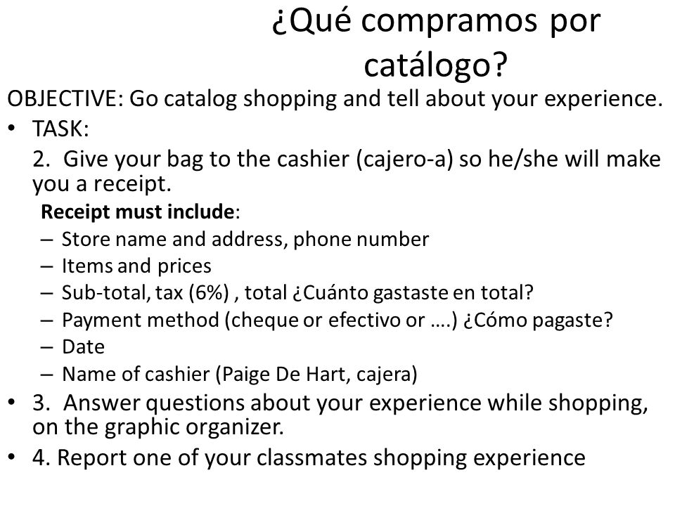 ¿Qué compramos por catálogo? OBJECTIVE: Go catalog shopping and tell about your experience. TASK: 2. Give your bag to the cashier (cajero-a) so he/she