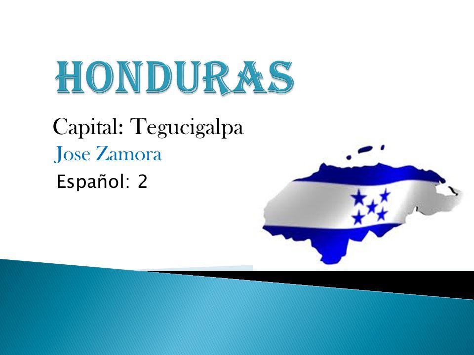 Capital: Tegucigalpa Jose Zamora Español: 2