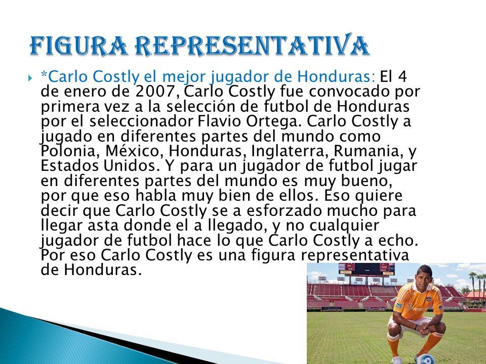 *Carlo Costly el mejor jugador de Honduras: El 4 de enero de 2007, Carlo Costly fue convocado por primera vez a la selección de futbol de Honduras por