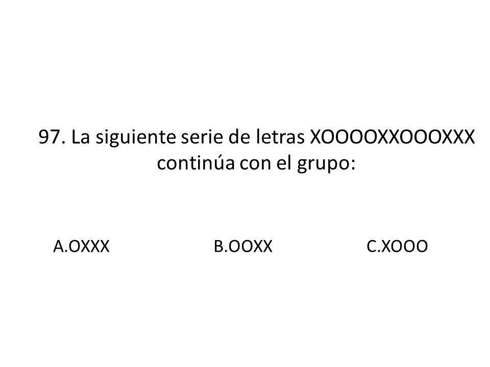 97. La siguiente serie de letras XOOOOXXOOOXXX continúa con el grupo: A.OXXX B.OOXXC.XOOO
