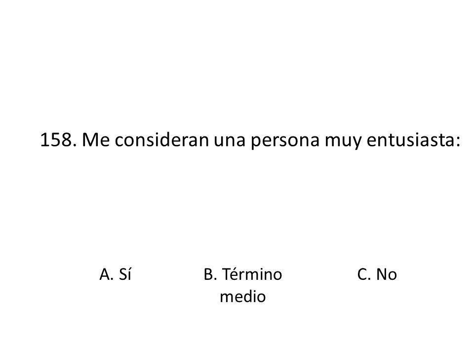 158. Me consideran una persona muy entusiasta: A. SíB. Término medio C. No