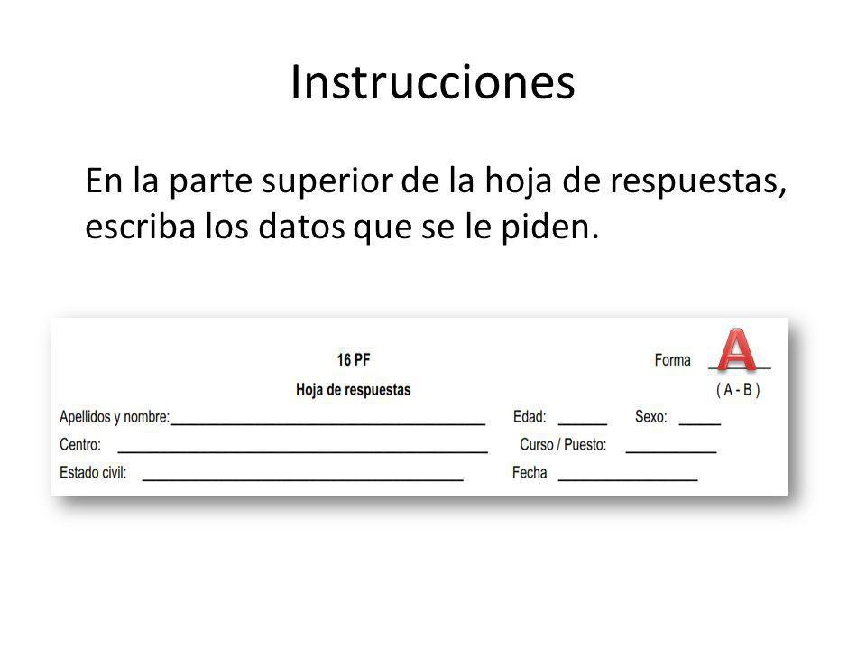 Instrucciones En la parte superior de la hoja de respuestas, escriba los datos que se le piden.