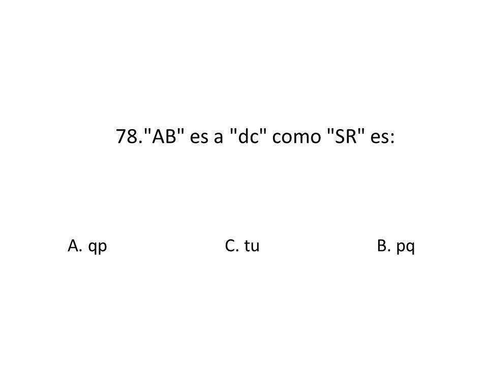 78. AB es a dc como SR es: A. qp C. tuB. pq