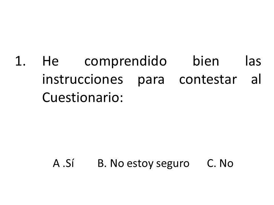 1.He comprendido bien las instrucciones para contestar al Cuestionario: A.SíB. No estoy seguroC. No