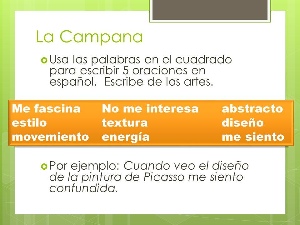 La Campana Usa las palabras en el cuadrado para escribir 5 oraciones en español. Escribe de los artes. Por ejemplo: Cuando veo el diseño de la pintura