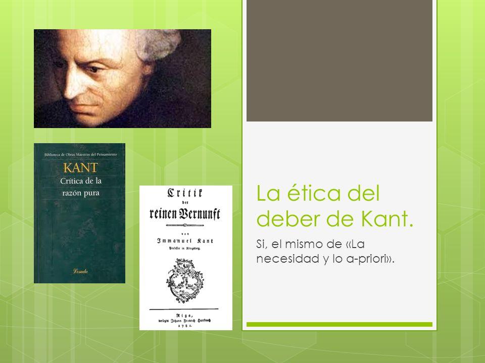 La ética del deber de Kant. Si, el mismo de «La necesidad y lo a-priori».