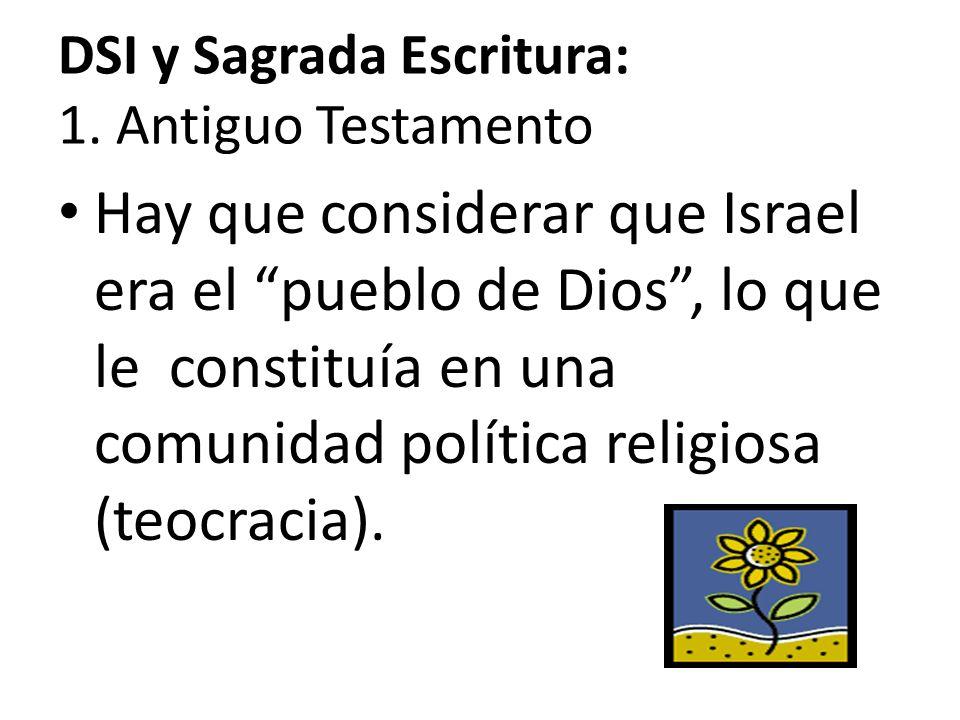 DSI y Sagrada Escritura: 1. Antiguo Testamento Hay que considerar que Israel era el pueblo de Dios, lo que le constituía en una comunidad política rel