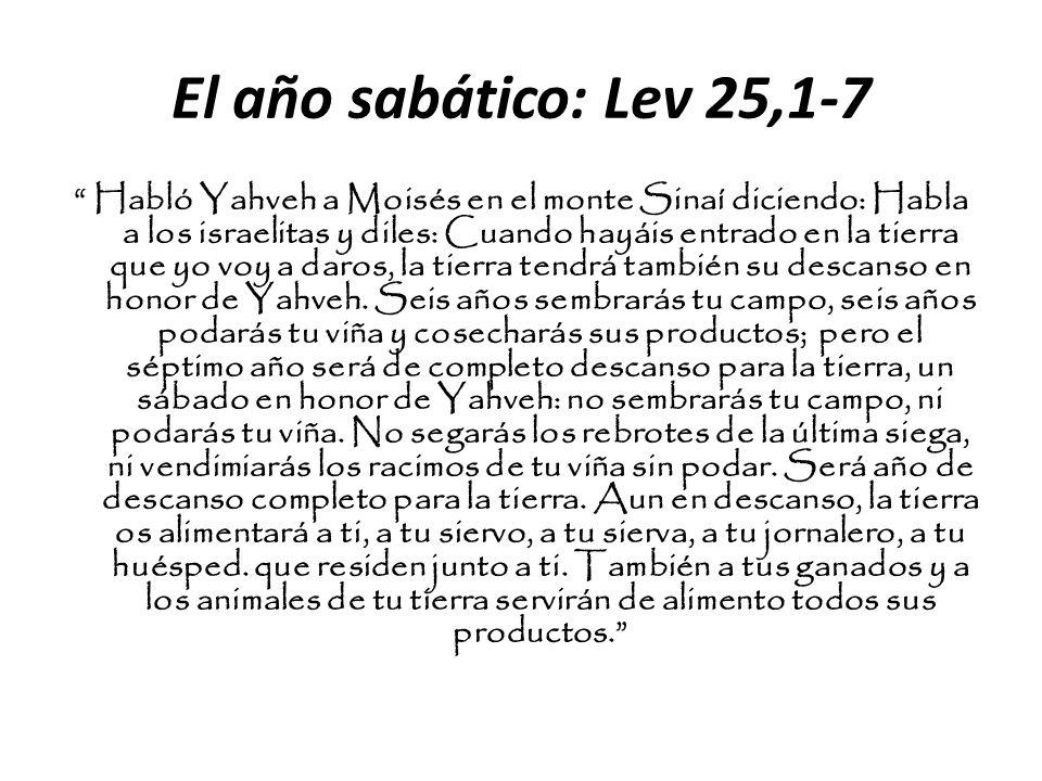 El año sabático: Lev 25,1-7 Habló Yahveh a Moisés en el monte Sinaí diciendo: Habla a los israelitas y diles: Cuando hayáis entrado en la tierra que y