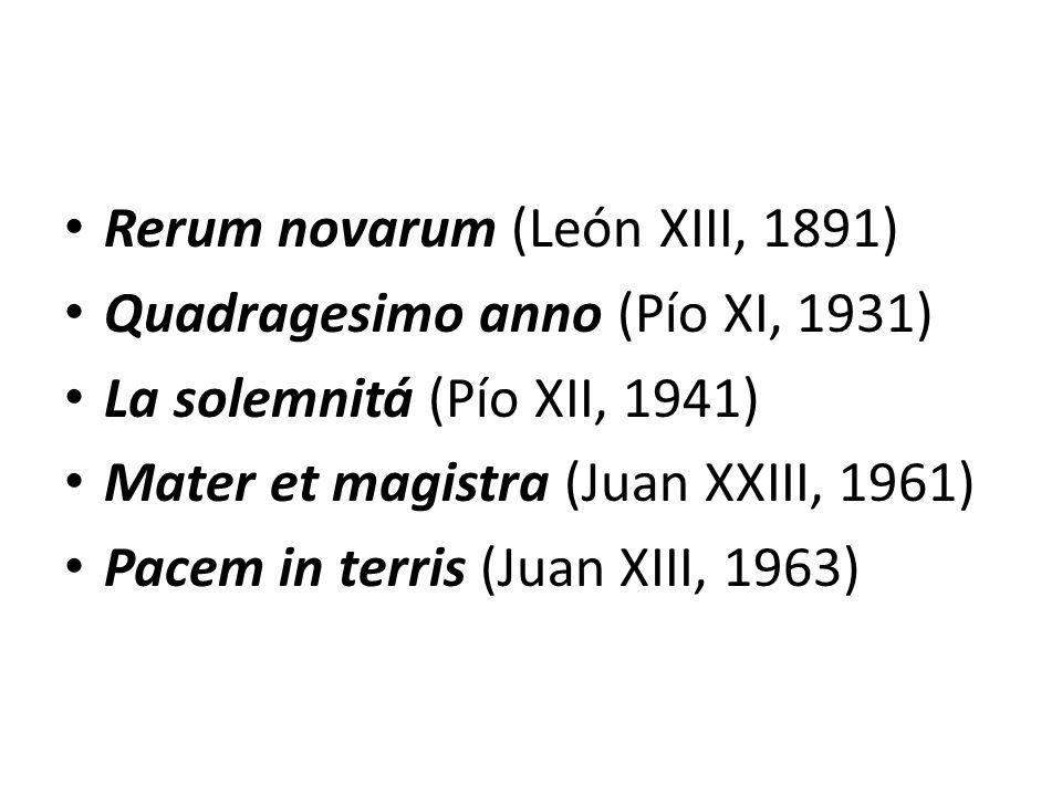 Rerum novarum (León XIII, 1891) Quadragesimo anno (Pío XI, 1931) La solemnitá (Pío XII, 1941) Mater et magistra (Juan XXIII, 1961) Pacem in terris (Ju