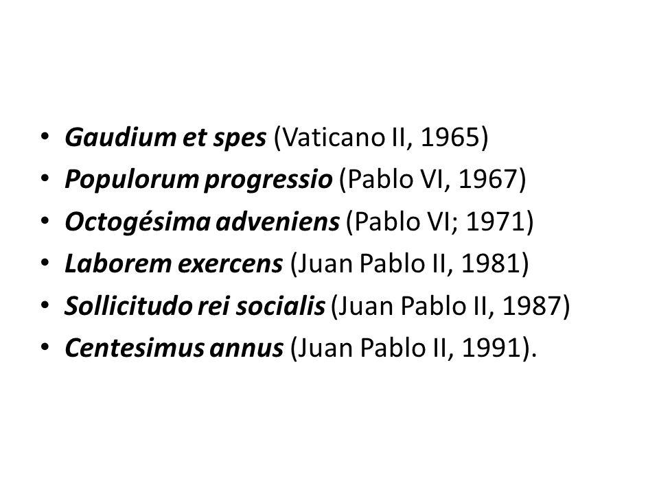 Gaudium et spes (Vaticano II, 1965) Populorum progressio (Pablo VI, 1967) Octogésima adveniens (Pablo VI; 1971) Laborem exercens (Juan Pablo II, 1981)