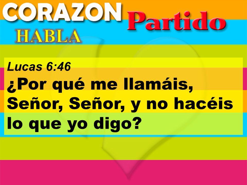 Lucas 6:46 ¿Por qué me llamáis, Señor, Señor, y no hacéis lo que yo digo?